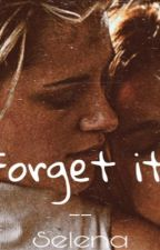 Forget it // Selena by smolwritergurl