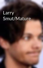 Larry Smut/Mature by Infinitylarry_