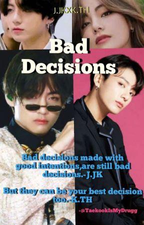 Bad Decisions l°Taekook° by TaekookIsMyDrugg