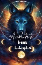 AMPHITRITE : His Redemption by KreaRParker