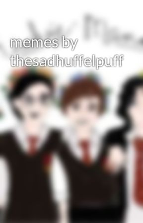 memes by thesadhuffelpuff  by FemaleMauraders100