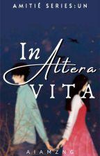 In Altera Vita (Amitié Series: Un) by aiamzng