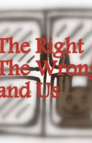 The Right, The Wrong and Us