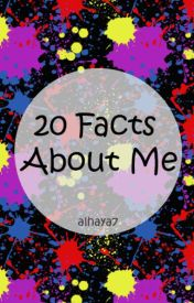 20 Facts About Me by sabahsh7