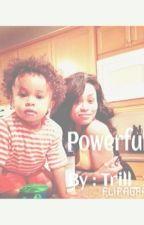 Powerful by trill_xx