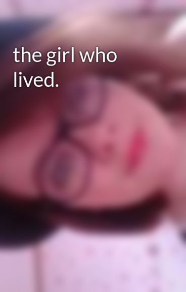 the girl who lived. by tesniboughen