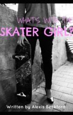 What's With the Skater Girl?  by LexiJBee
