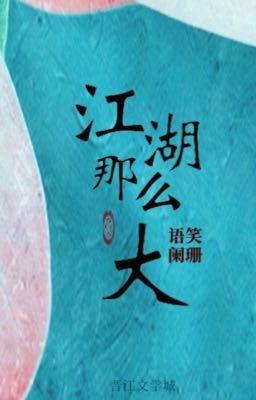 Đọc truyện Giang hồ lớn như vậy - Ngữ Tiếu Lan San