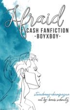 Afraid |cash| by ambivalentambah