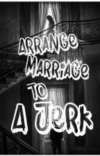 Arranged marriage to a jerk by Honey34