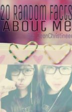 20 Facts About Me (Challenge) by JeonChristineee