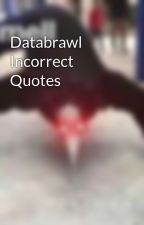 Databrawl Incorrect Quotes by PhileNTheBlank
