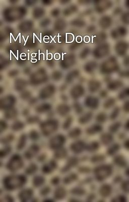 My Next Door Neighbor
