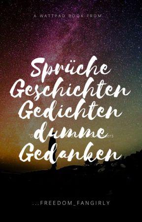 Sprüche, Geschichten, Gedichte & dumme Gedanken by freedom_fangirly
