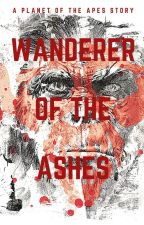 Wanderer of the Ashes (A Planet of the Apes Story) by AshesoftheSuperNova