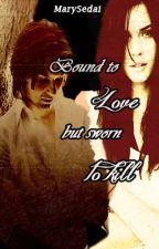 Bound to love, but sworn to kill by MarySedai