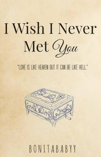 I Wish I Never Met You (EDITING)