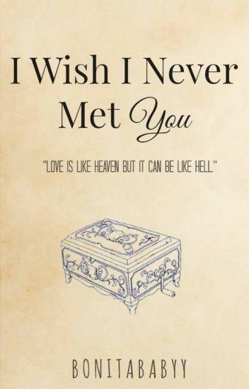 I Wish I Never Met You (EDITING)