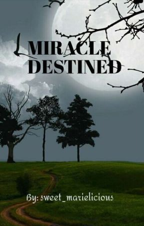MIRACLE DESTINED by sweet_marielicious