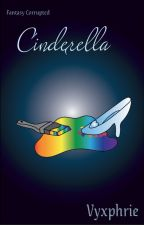 Fantasy Corrupted: Cinderella (Book 1) by Vyxphrie