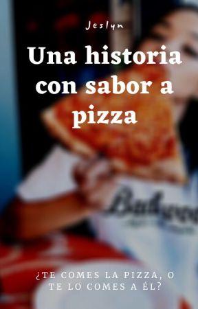 Una historia con sabor a pizza by Jeslyn1516