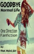Goodbye Normal Life (One Direction FanFiction) by That_Weird_Girl
