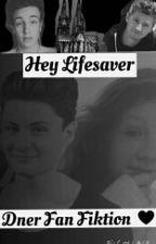 Hey Lifesaver - Dner Fan Fiktion by johannasrbz