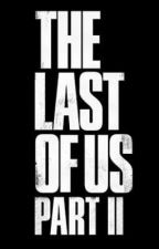 The Last of Us Part II (rewrite) by NarcolepticPoet