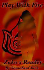 Play With Fire ~Zuko X Reader~ by SomefanChick