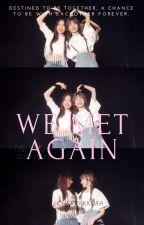 We Met Again| Chaekura✓ by ahnyuudinggzz