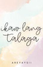Ikaw Lang Talaga by areyaysii