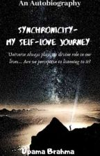 Synchronicity- My Self-Love Journey | An Autobiography  by upamabrahma