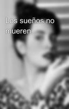 Los sueños no mueren. by rafitwitteradict