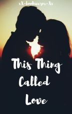 This Thing Called Love by xX-bookwcrm-Xx