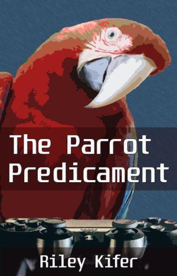 The Parrot Predicament