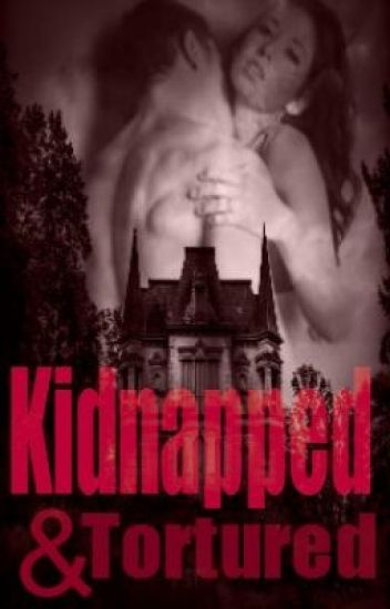 Kidnapped and tortured by a stranger [FINISHED]
