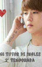Mi Tutor de Inglés (2da Temporada) *Sehun & Tu* by CamDreams
