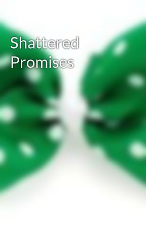Shattered Promises by vanessanessaA