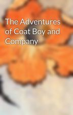 The Adventures of Coat Boy and Company by Captain_Keltalem