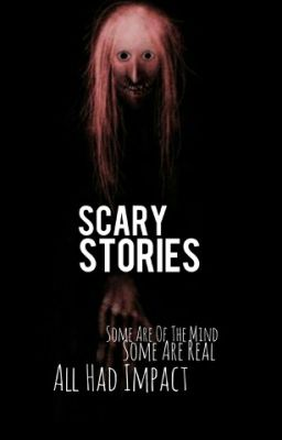 Real Life Scary Stories - knt2003 - Wattpad