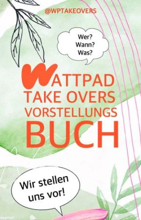 WATTPAD TAKEOVERS VORSTELLUNGS BUCH by WPTAKEOVERS