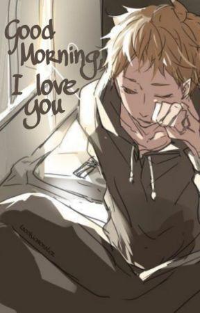 Good Morning, I love you [Tsukishima Kei x Reader]  by tsookiemonster