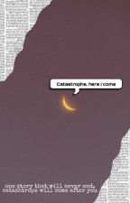 Catastrophe, Here I Come by keshiaathan