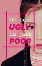 im not ugly, im just poor by shynerrr