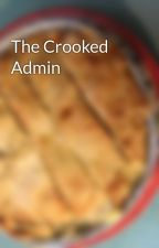 The Crooked Admin by undefinedAllTheWay