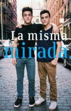 La Misma mirada (Grayson/Ethan Dolan) [EN EDICIÓN] by robandooxigeno