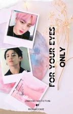 For your eyes only(မင်းအတွက်သာ)-Completed  by Rionakookie