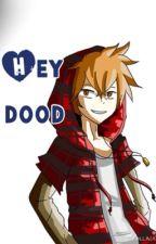 Hey dood <3 by chocolateskittlez