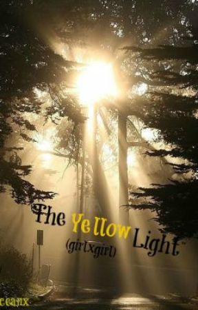 The Yellow Light (girlxgirl) [ON HOLD AND RE-WRITING] by theOceanx