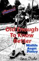 Old Enough To Know Better: Midlife Angst Poetry by sleepingdraco